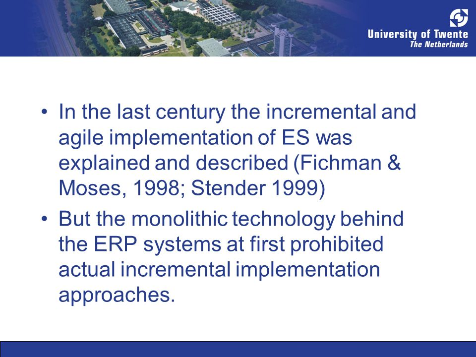 In the last century the incremental and agile implementation of ES was explained and described (Fichman & Moses, 1998; Stender 1999) But the monolithi