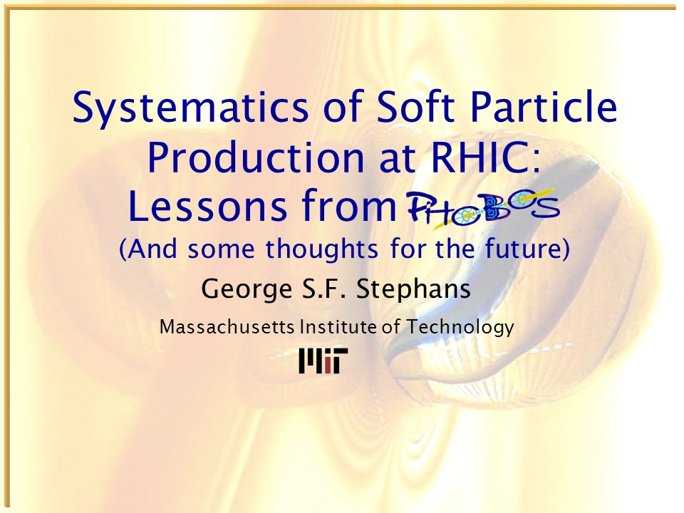 Systematics of Soft Particle Production at RHIC: George S.F.