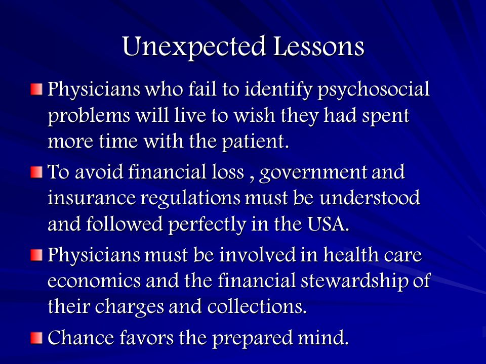 Unexpected Lessons Physicians who fail to identify psychosocial problems will live to wish they had spent more time with the patient. To avoid financi