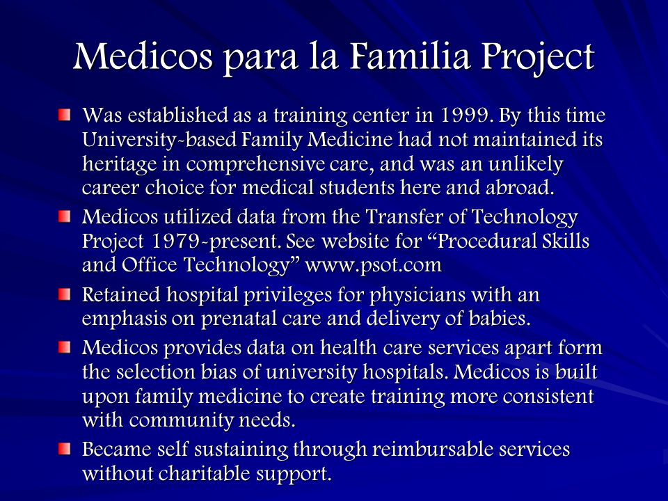 Medicos para la Familia Project Was established as a training center in 1999. By this time University-based Family Medicine had not maintained its her