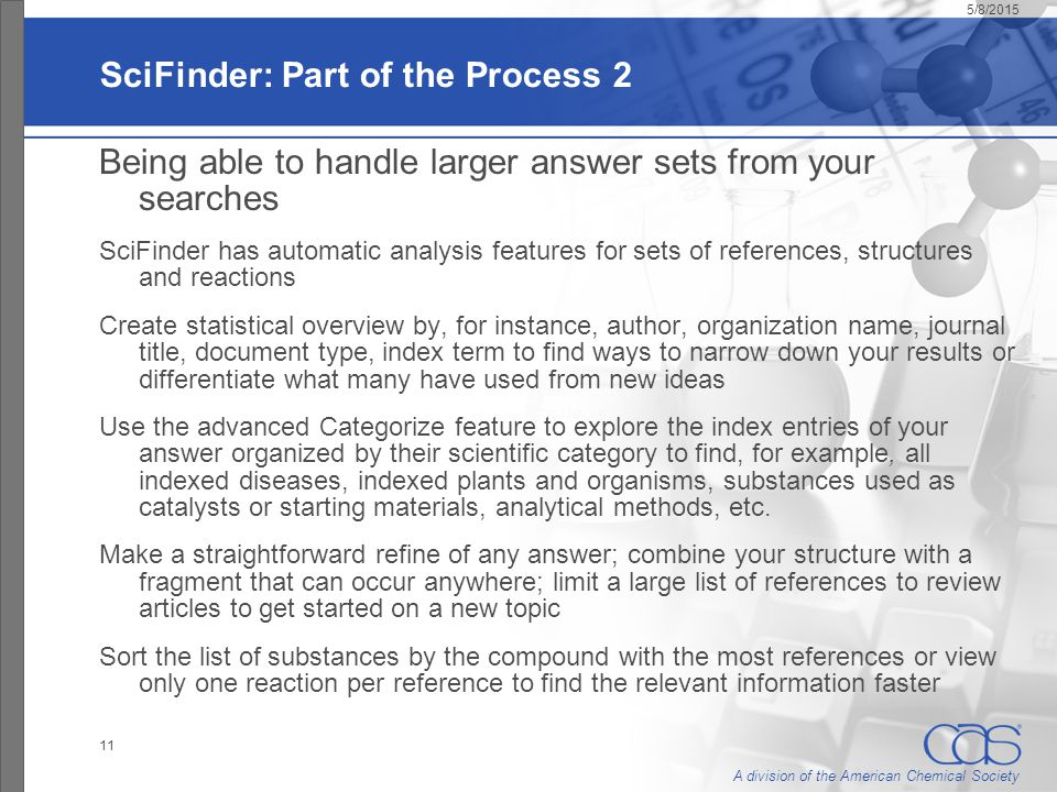 A division of the American Chemical Society 5/8/2015 11 SciFinder: Part of the Process 2 Being able to handle larger answer sets from your searches Sc