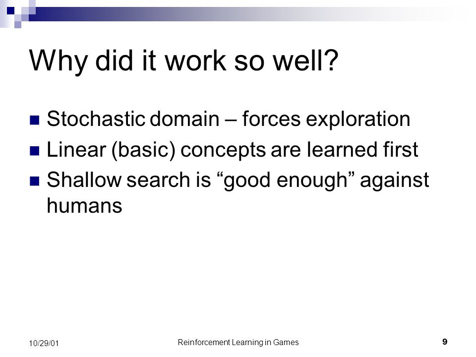 Reinforcement Learning in Games9 10/29/01 Why did it work so well.