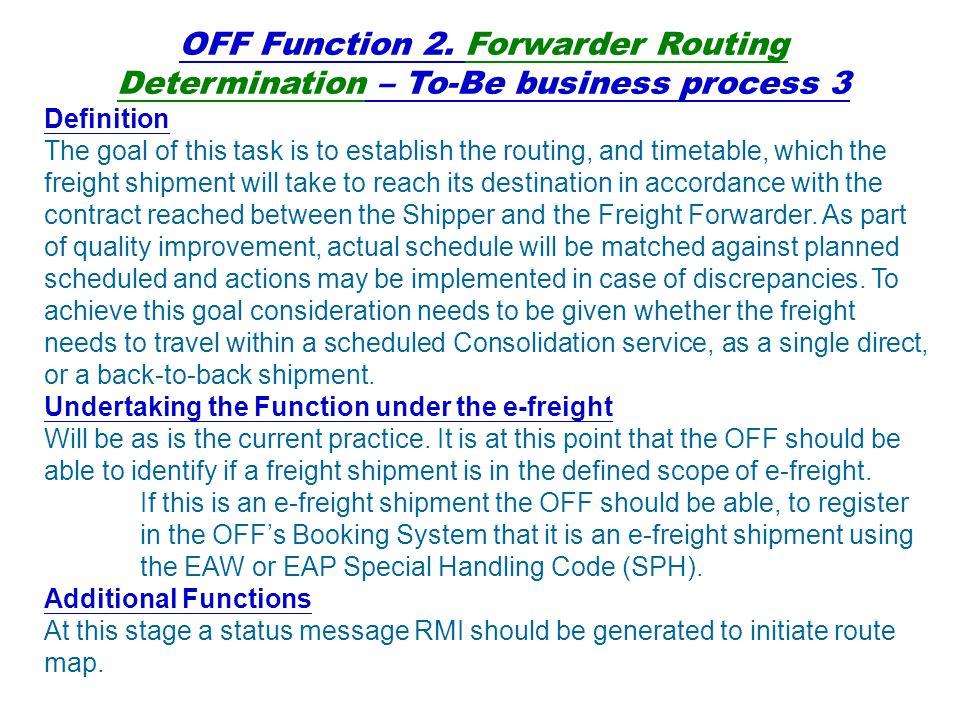 可能潛在的 gaps 航空公司不能傳送 FWB 訊息給地勤代理業者 依據 IATA 的一般性的未來商業流程,航空公司負責傳送 FWB 訊息給地勤代理業者。然 而在某些案例中,航空公司與地勤代理業者之間的介面並不存在。這是一個技術落差需 要在上線之前解決 。 利益關係人(如承攬業、航空公司、地勤代理業、貨運業界系統) 在他們的資訊系統中無法增加特殊處理碼 (EAW/EAP) 為了辨別貨物為 IATA e-freight 貨物讓參與的利益關係人能對該貨物作適當的處理,空 運提單訊息與空運艙單訊息必須含 IATA e-freight 特殊處理碼。如果某些利益關係人沒 有能力在訊息中加入、收取與轉送特殊處理碼( SPH ),這樣的技術落差在上線前需要 被解決。 起運地承攬業與目的地承攬業之間的預先通知訊息 為了讓目的地承攬業者可準備收貨且開始進行進口報關,依照一般性的 IATA 未來商業 流程,起運地承攬業必須傳送貨物預先通知訊息給目的地承攬業者。起運地承攬業與目 的地攬業者間需要建立適當的交換機制。這是在上線前需要解決的商業流程的落差 。 進口貨物放行需要書面的空運主提單 依據一般性 IATA 未來商業流程,書面空運主提單不會隨著 IATA 貨物遞送。在某些 地區現行(未導入 e-freight 前)當地實務,可能需要向航空公司或地勤代理業遞交書面 空運主提單貨物才能放行。若是這種情況,在上線之前需要解決商業流程的落差。