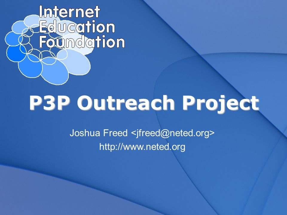 P3P Outreach Project Housed at The Internet Education Foundation in Washington, DCHoused at The Internet Education Foundation in Washington, DC –Project of IEF and the W3C –Core mission: Provide education and support for P3P implementation by industry Industry implementation first, followed by consumer educationIndustry implementation first, followed by consumer education –Targeting Top 100 Web sites & other key Web sites –National series of P3P Implementation Workshops –Additional outreach to trade associations, conferences, etc.