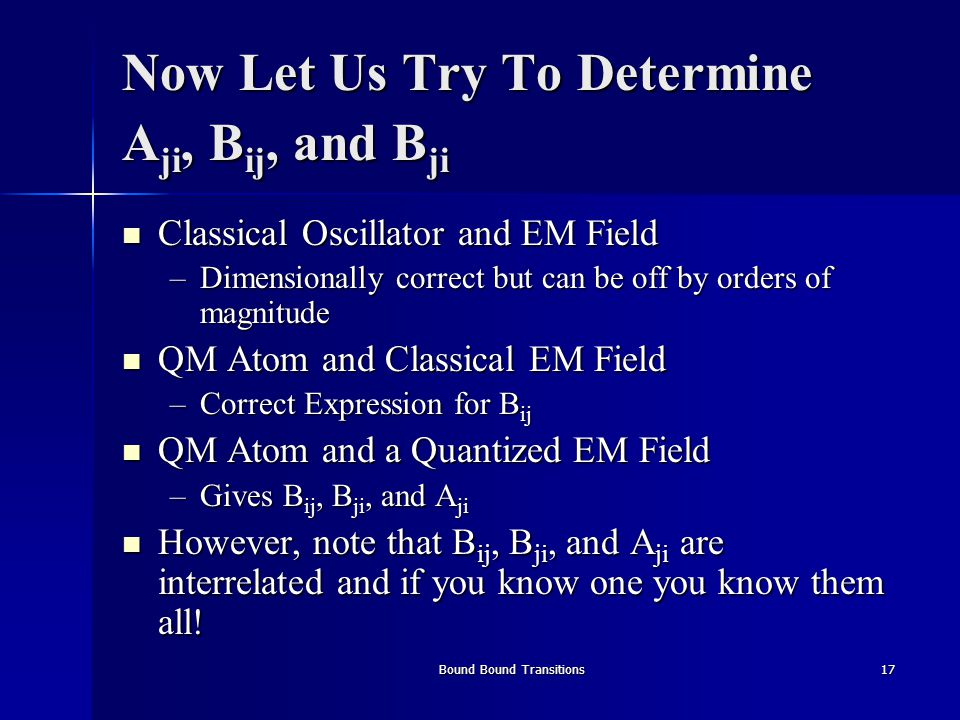 Bound Bound Transitions17 Now Let Us Try To Determine A ji, B ij, and B ji Classical Oscillator and EM Field Classical Oscillator and EM Field –Dimens
