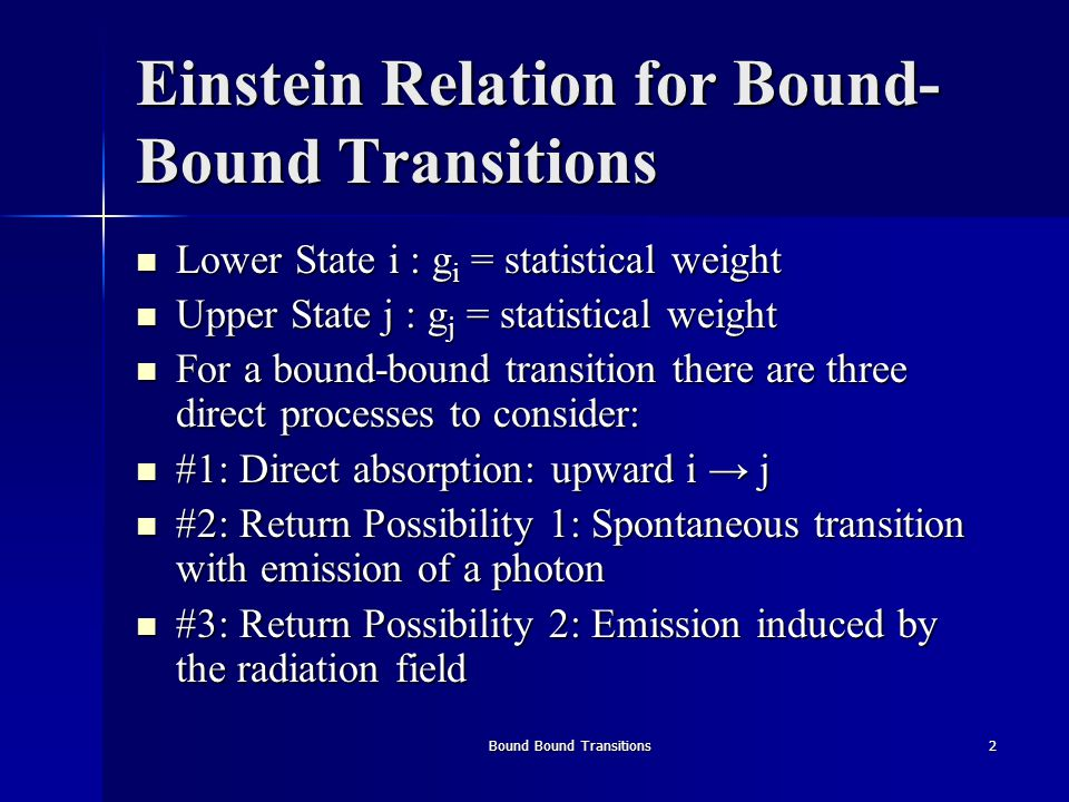 Bound Bound Transitions2 Einstein Relation for Bound- Bound Transitions Lower State i : g i = statistical weight Lower State i : g i = statistical wei