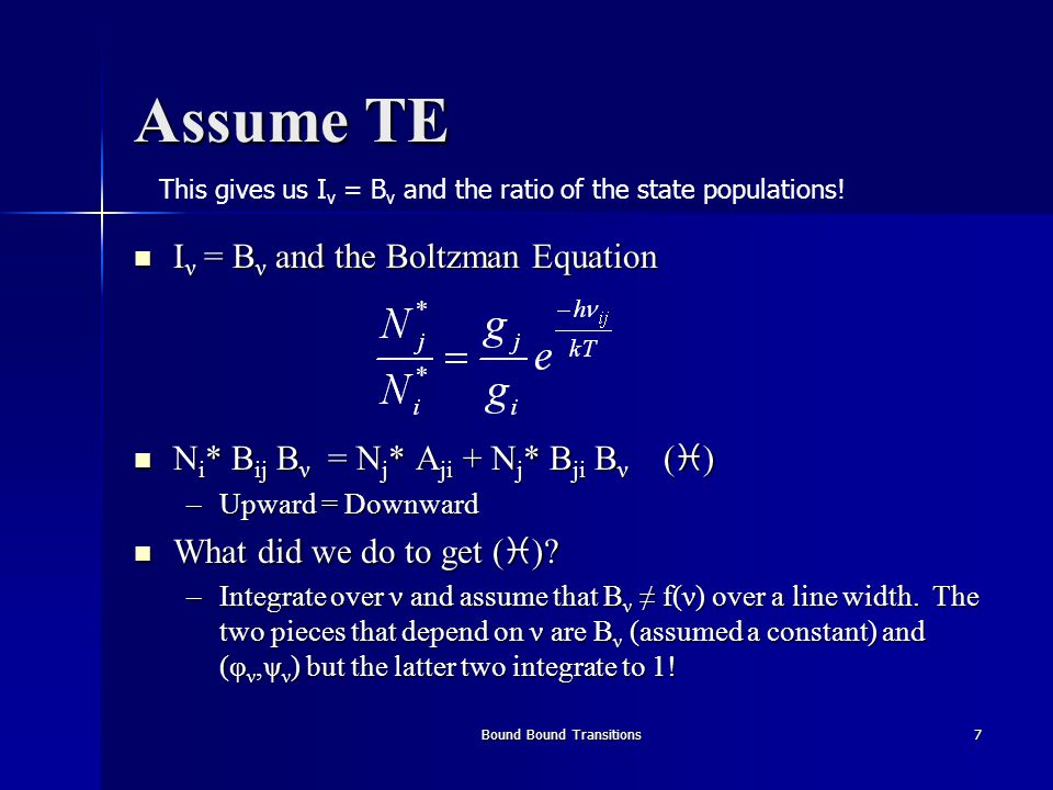 Bound Bound Transitions7 Assume TE I ν = B ν and the Boltzman Equation I ν = B ν and the Boltzman Equation N i * B ij B ν = N j * A ji + N j * B ji B