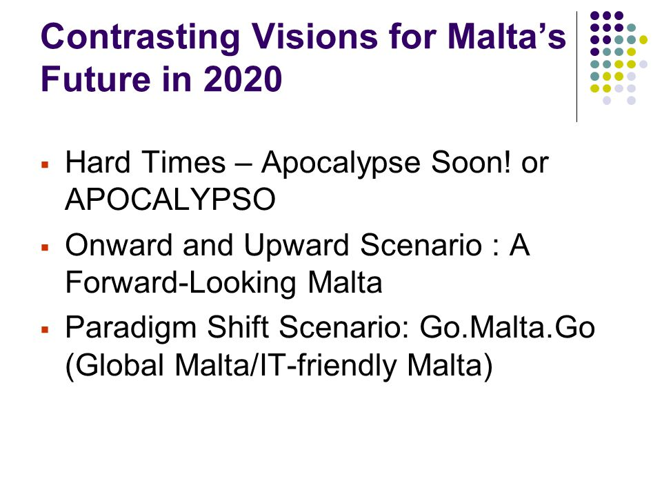 Contrasting Visions for Malta's Future in 2020  Hard Times – Apocalypse Soon.