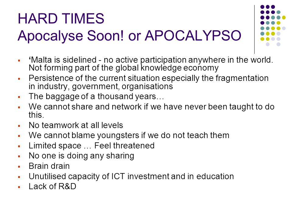 HARD TIMES Apocalyse Soon! or APOCALYPSO  'Malta is sidelined - no active participation anywhere in the world. Not forming part of the global knowled