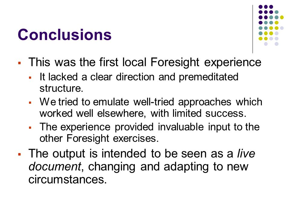 Conclusions  This was the first local Foresight experience  It lacked a clear direction and premeditated structure.