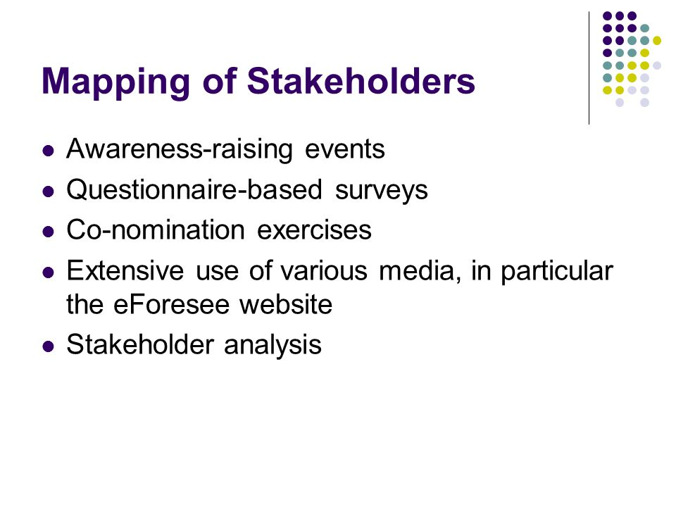 Mapping of Stakeholders Awareness-raising events Questionnaire-based surveys Co-nomination exercises Extensive use of various media, in particular the eForesee website Stakeholder analysis
