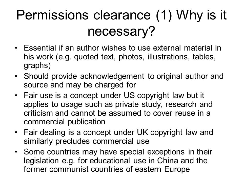 Permissions clearance (1) Why is it necessary? Essential if an author wishes to use external material in his work (e.g. quoted text, photos, illustrat