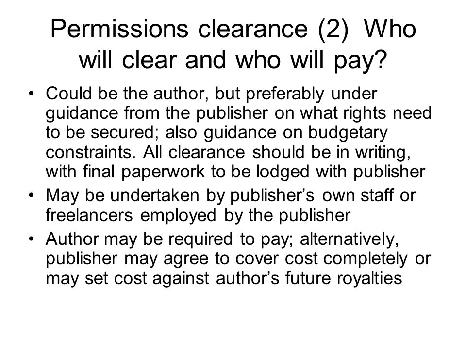 Permissions clearance (2) Who will clear and who will pay? Could be the author, but preferably under guidance from the publisher on what rights need t
