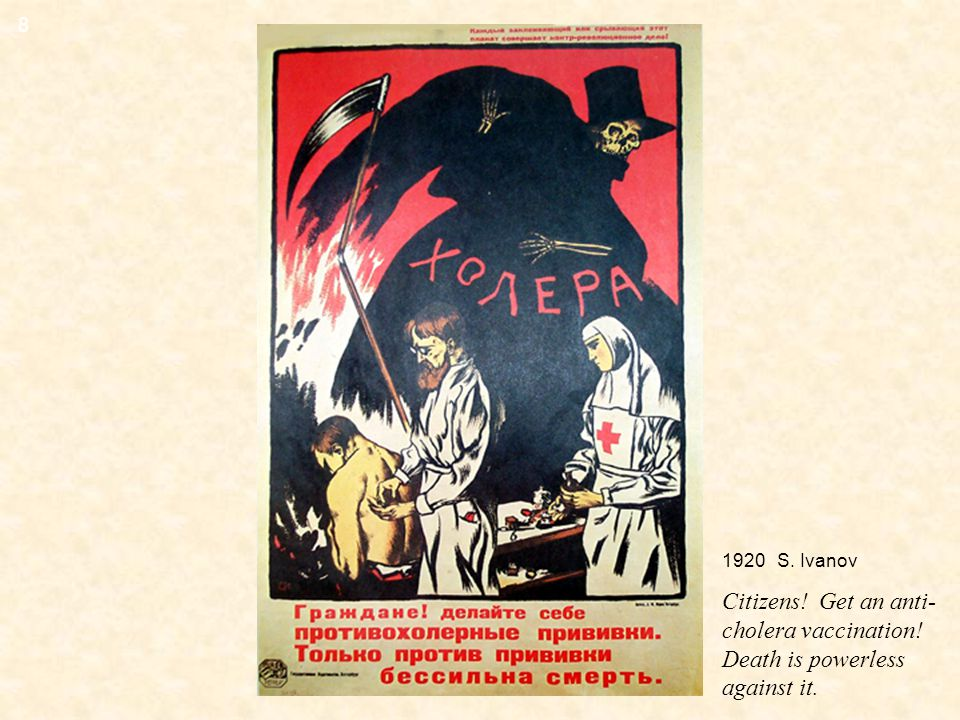 1920 S. Ivanov Citizens! Get an anti- cholera vaccination! Death is powerless against it. 8