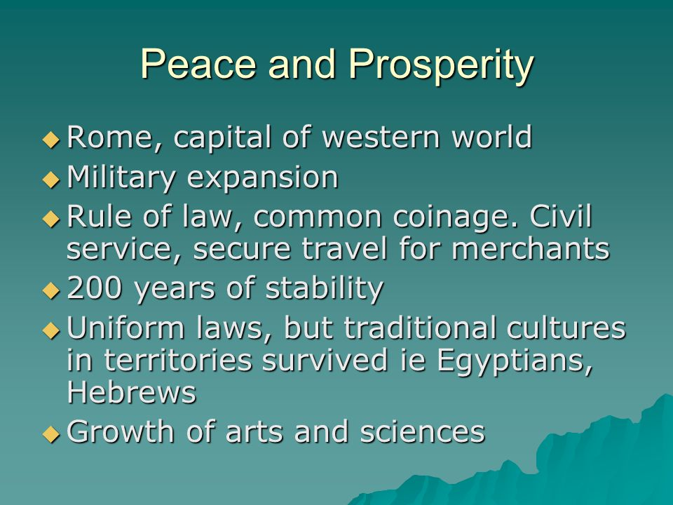 Peace and Prosperity  Rome, capital of western world  Military expansion  Rule of law, common coinage.
