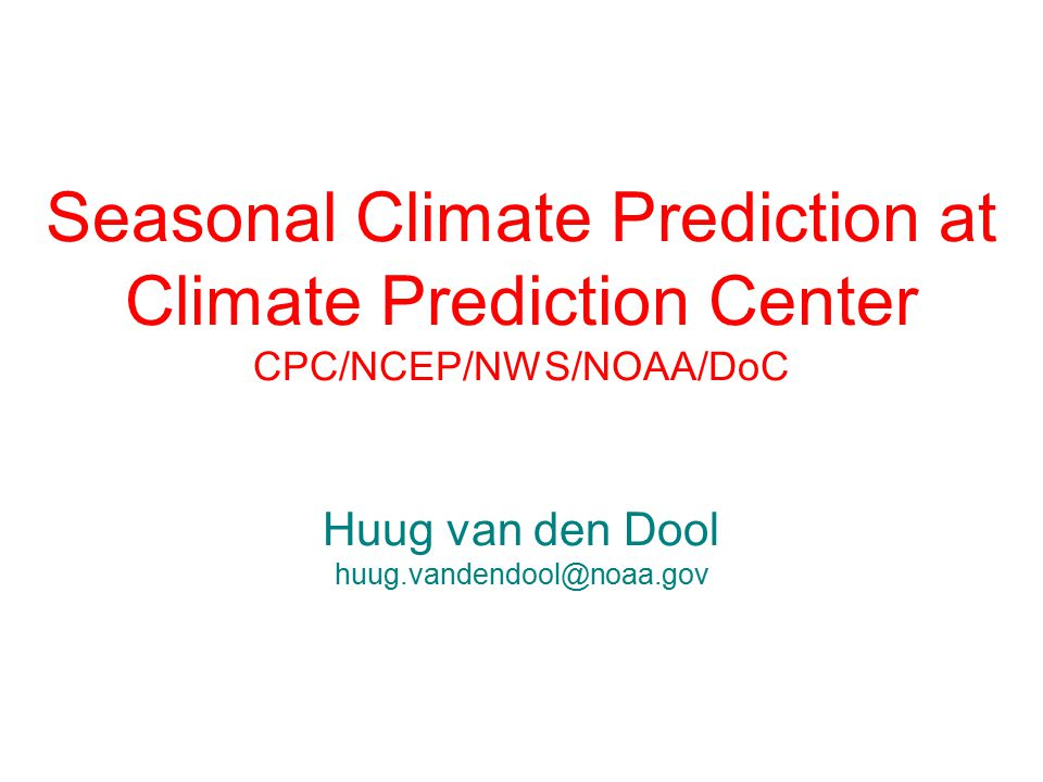 Menu of CPC predictions: 6-10 day (daily) Week 2 (daily) Monthly (monthly) Seasonal (monthly) Other (hazards, drought monitor, drought outlook, UV-index, degree days, POE, SST) Informal forecast tools (too many to list)