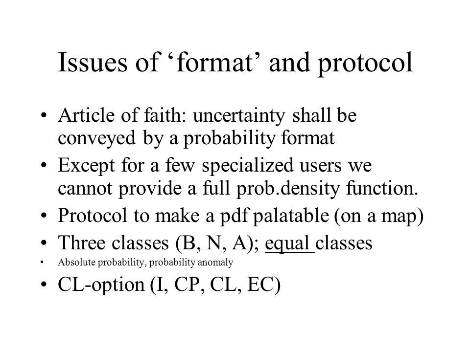 Issues of 'format' and protocol Article of faith: uncertainty shall be conveyed by a probability format Except for a few specialized users we cannot p