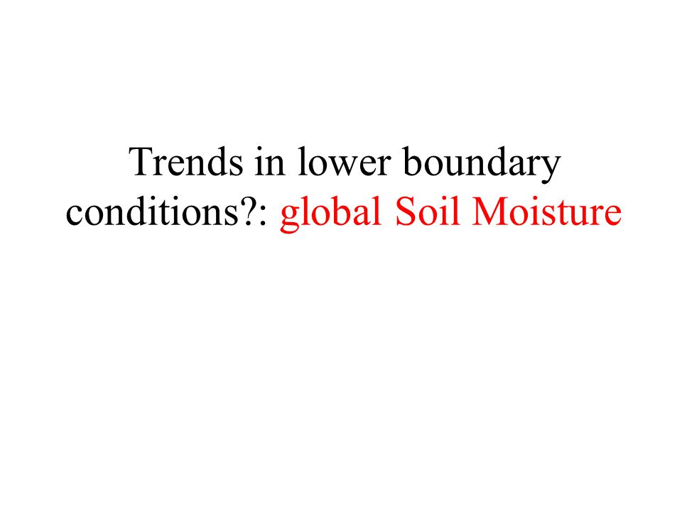 Trends in lower boundary conditions : global Soil Moisture