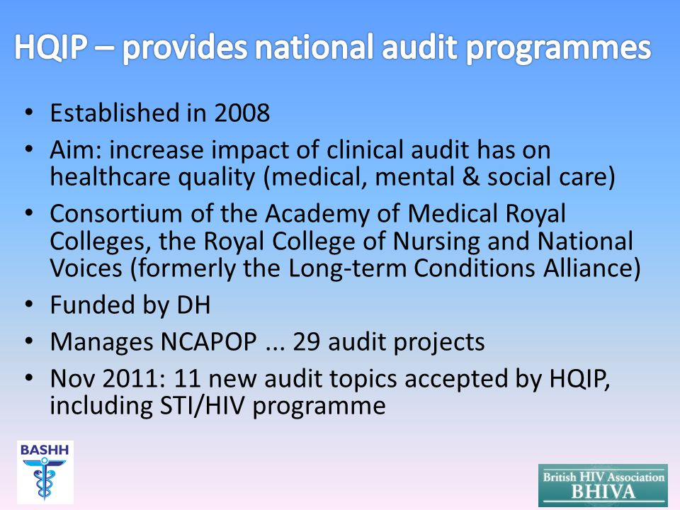 HQIP criteria for best practice in audit Quality Accounts With NCAAG* to test proposals for new national audit topics *NCAAG: National Clinical Audit Advisory Group (DH) http://www.hqip.org.uk/