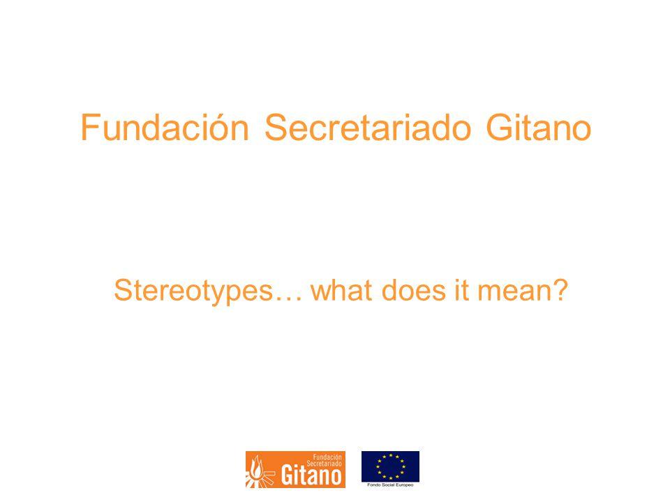 Fundación Secretariado Gitano Stereotypes… what does it mean?