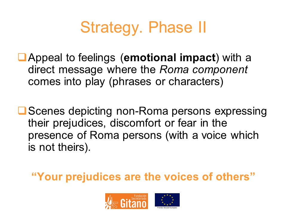 Strategy. Phase II  Appeal to feelings (emotional impact) with a direct message where the Roma component comes into play (phrases or characters)  Sc