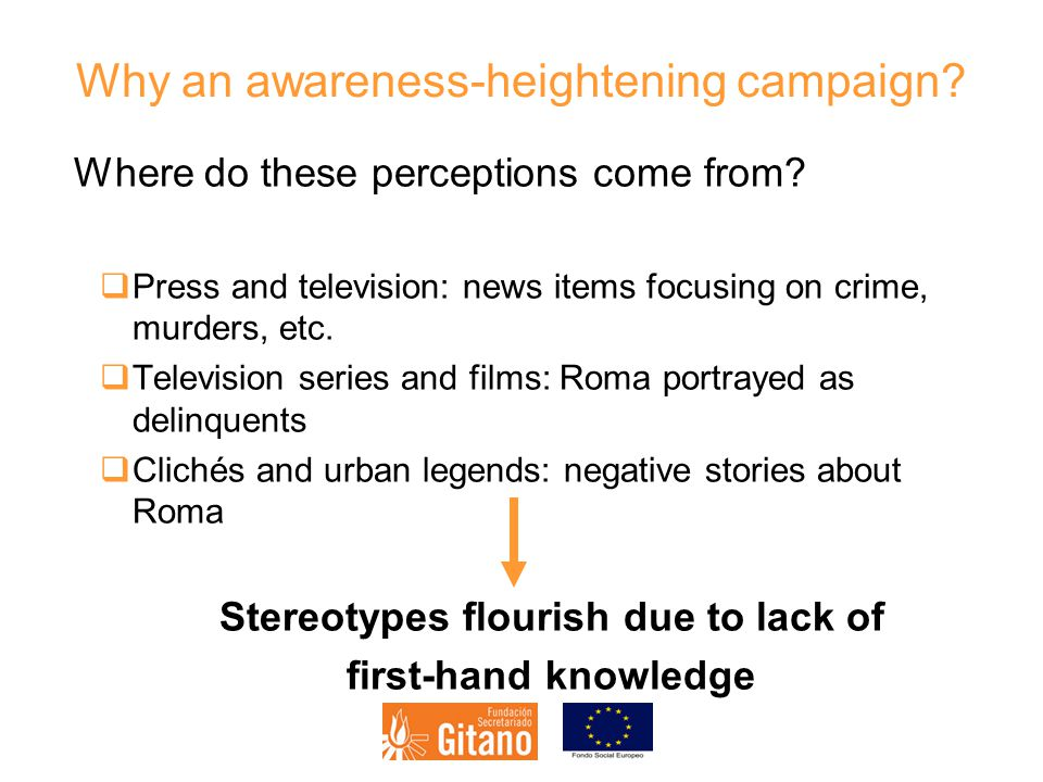 Why an awareness-heightening campaign. Where do these perceptions come from.
