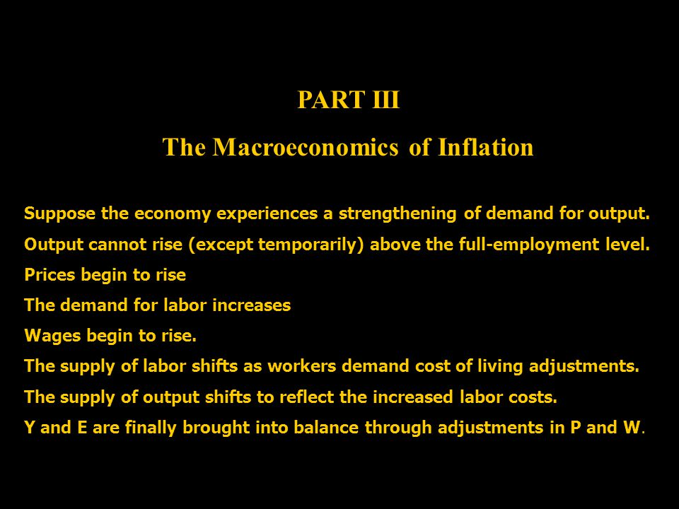 PART III The Macroeconomics of Inflation Suppose the economy experiences a strengthening of demand for output. Output cannot rise (except temporarily)