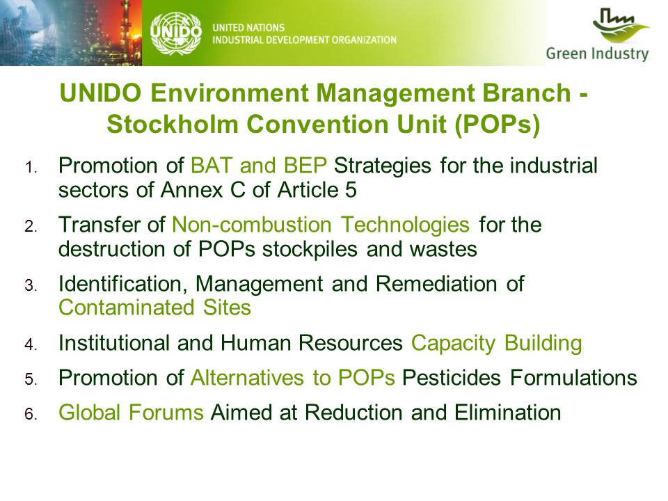 UNIDO Environment Management Branch - Stockholm Convention Unit (POPs) 1.