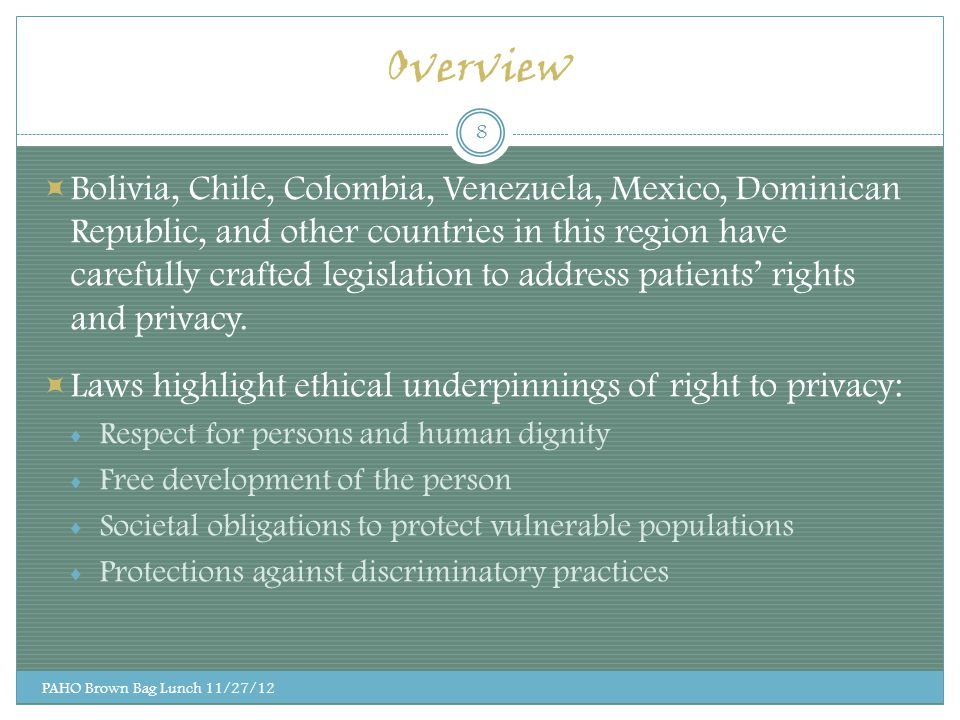 Overview  Bolivia, Chile, Colombia, Venezuela, Mexico, Dominican Republic, and other countries in this region have carefully crafted legislation to address patients' rights and privacy.