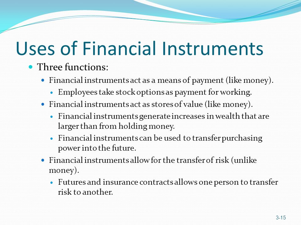 Uses of Financial Instruments Three functions: Financial instruments act as a means of payment (like money). Employees take stock options as payment f