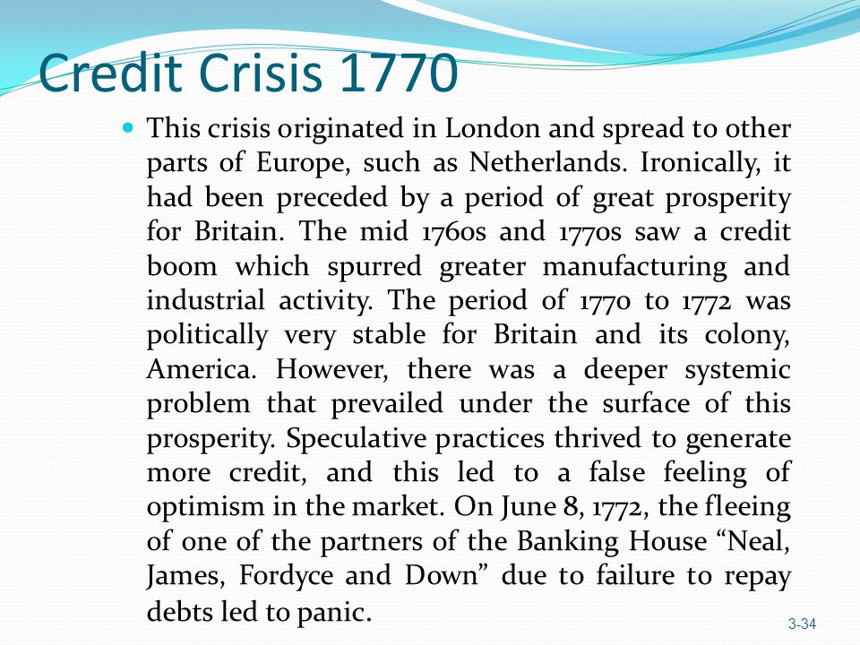 Credit Crisis 1770 This crisis originated in London and spread to other parts of Europe, such as Netherlands. Ironically, it had been preceded by a pe