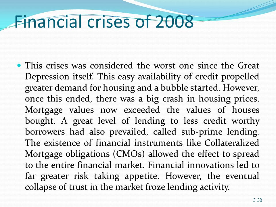 Financial crises of 2008 This crises was considered the worst one since the Great Depression itself. This easy availability of credit propelled greate