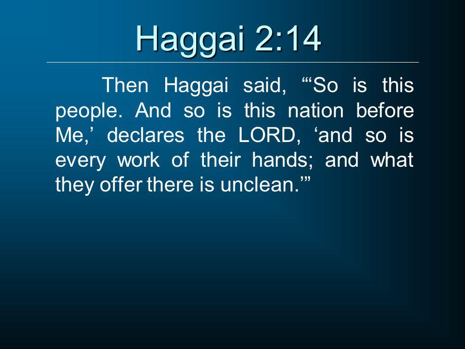 Haggai 2:14 Then Haggai said, 'So is this people.