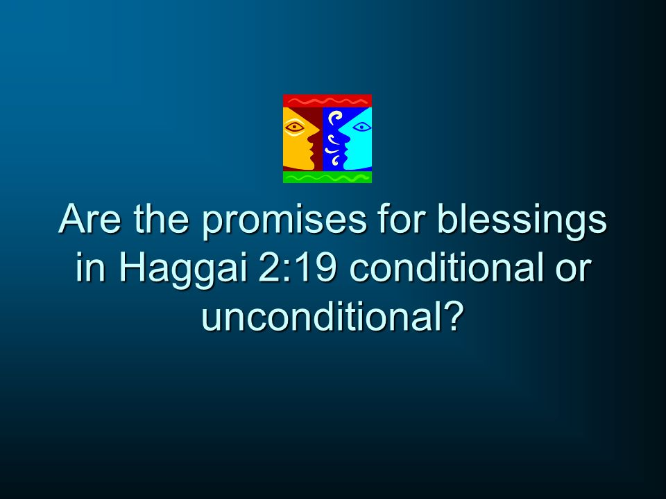 Are the promises for blessings in Haggai 2:19 conditional or unconditional