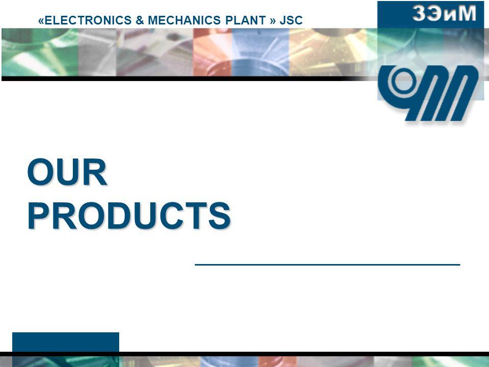 «ELECTRONICS & MECHANICS PLANT » JSC OUR PRODUCTS
