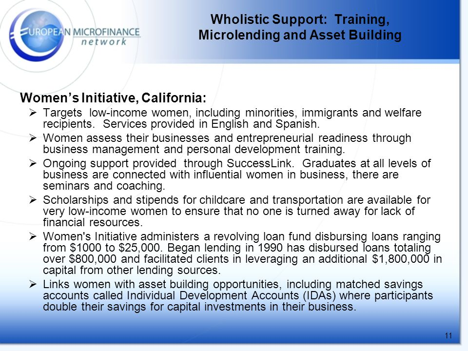 11 Wholistic Support: Training, Microlending and Asset Building Women's Initiative, California:  Targets low-income women, including minorities, immigrants and welfare recipients.