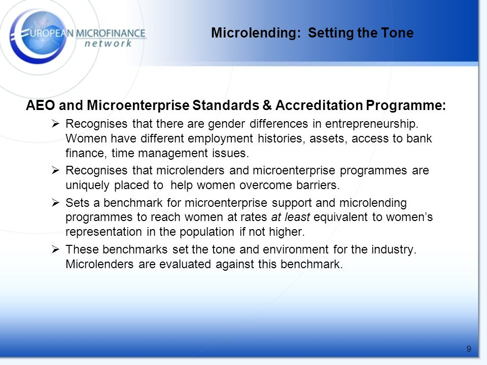 9 Microlending: Setting the Tone AEO and Microenterprise Standards & Accreditation Programme:  Recognises that there are gender differences in entrepreneurship.