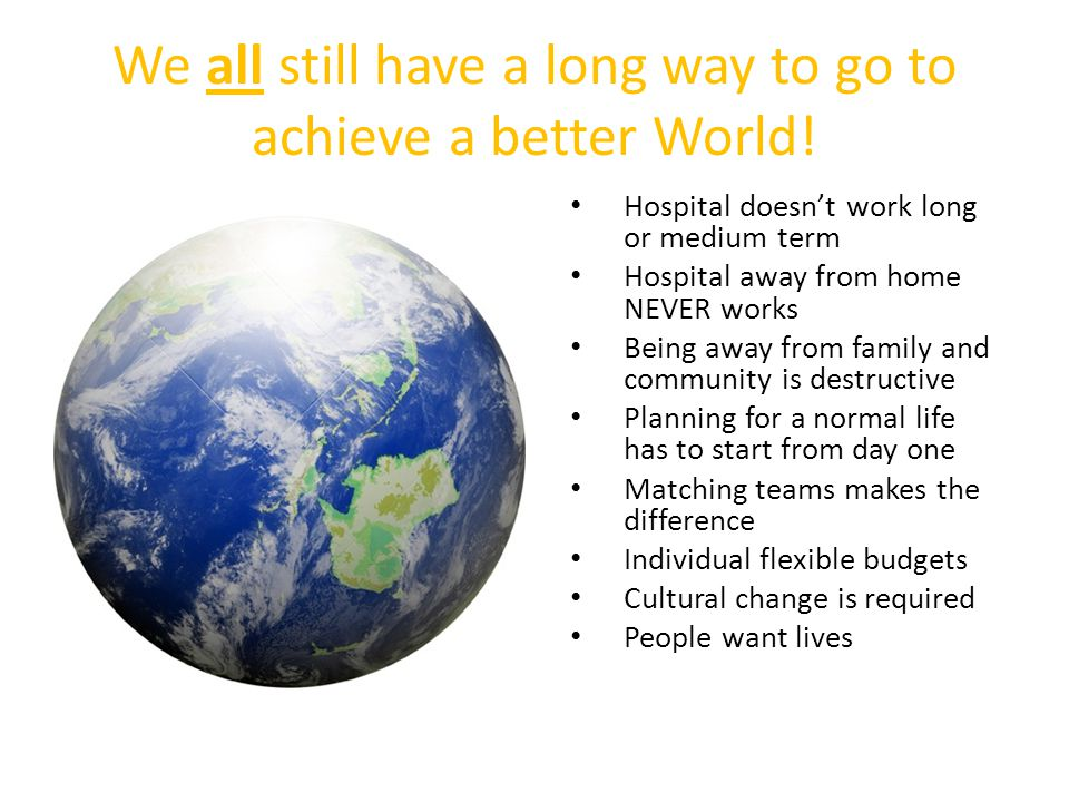 We all still have a long way to go to achieve a better World.