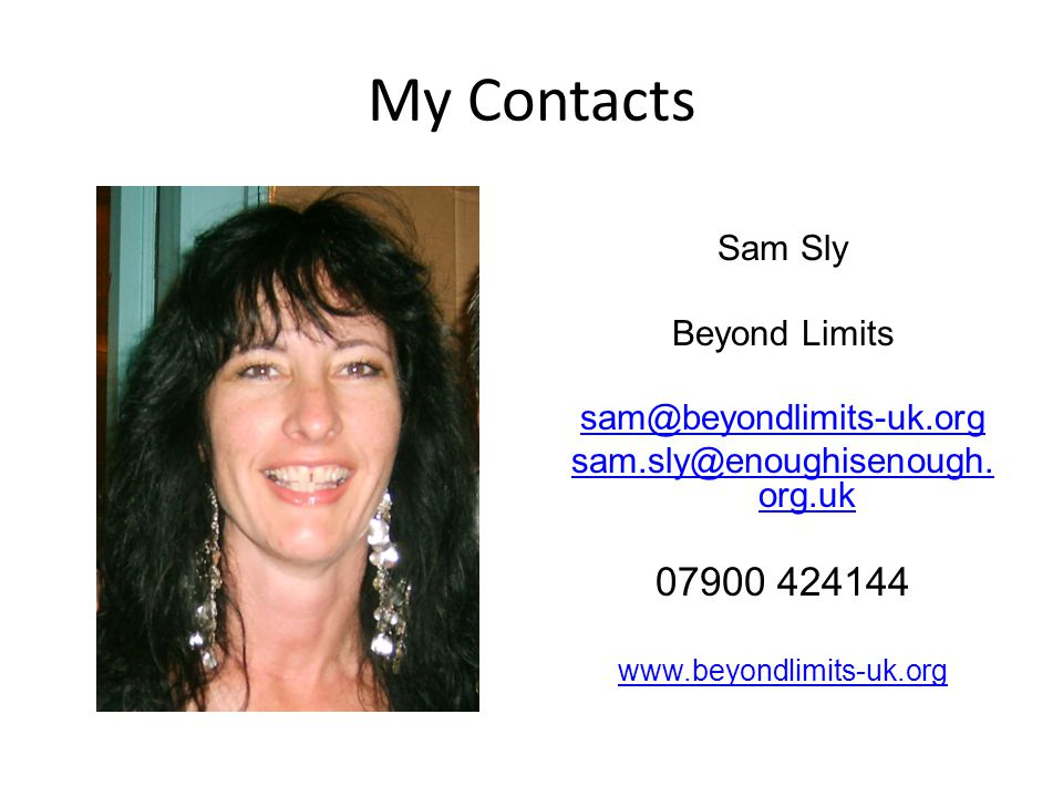 My Contacts Sam Sly Beyond Limits sam@beyondlimits-uk.org sam.sly@enoughisenough.