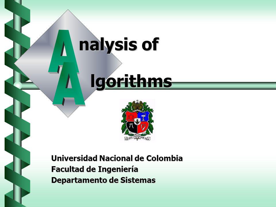 Universidad Nacional de Colombia Facultad de Ingeniería Departamento de Sistemas nalysis of lgorithms
