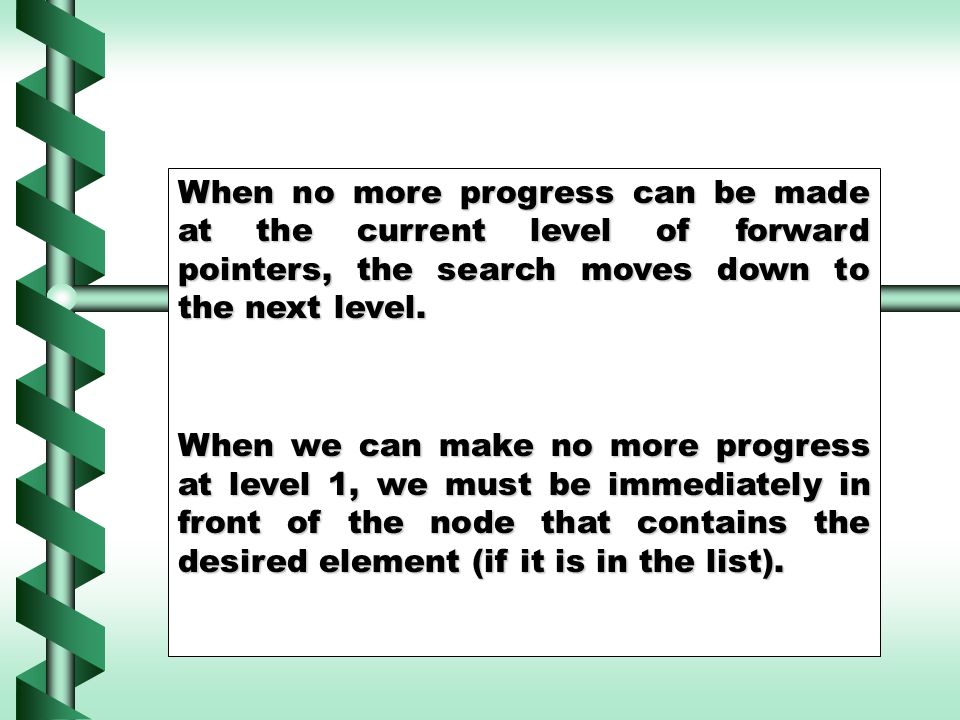 When no more progress can be made at the current level of forward pointers, the search moves down to the next level. When we can make no more progress
