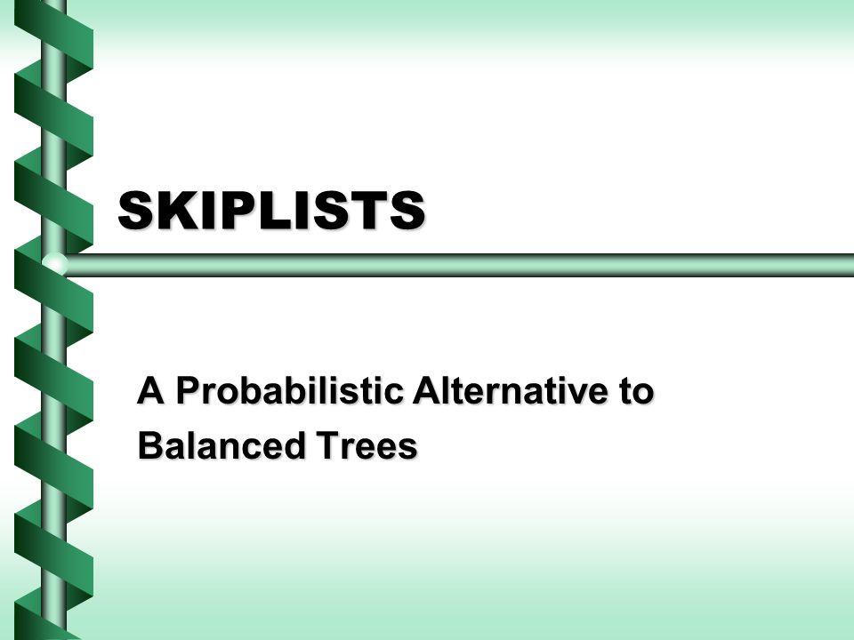 SKIPLISTS A Probabilistic Alternative to Balanced Trees