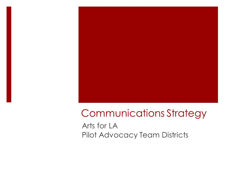 Communications Strategy Arts for LA Pilot Advocacy Team Districts