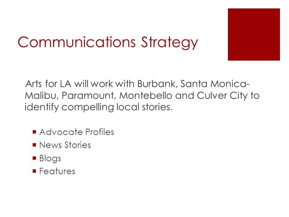 Communications Strategy Arts for LA will work with Burbank, Santa Monica- Malibu, Paramount, Montebello and Culver City to identify compelling local stories.