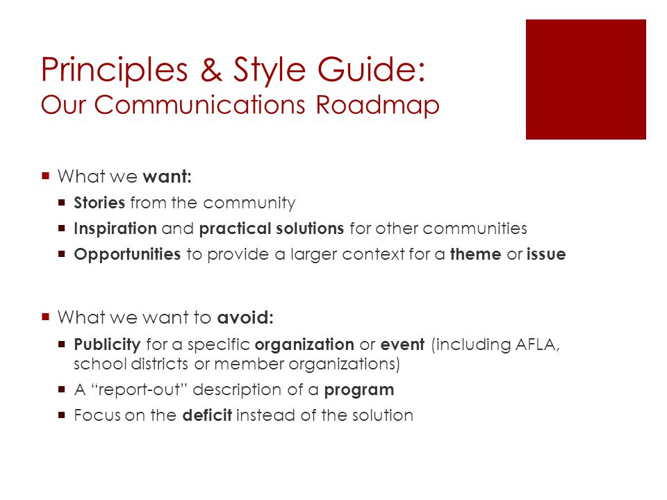 Principles & Style Guide: Our Communications Roadmap  What we want:  Stories from the community  Inspiration and practical solutions for other comm