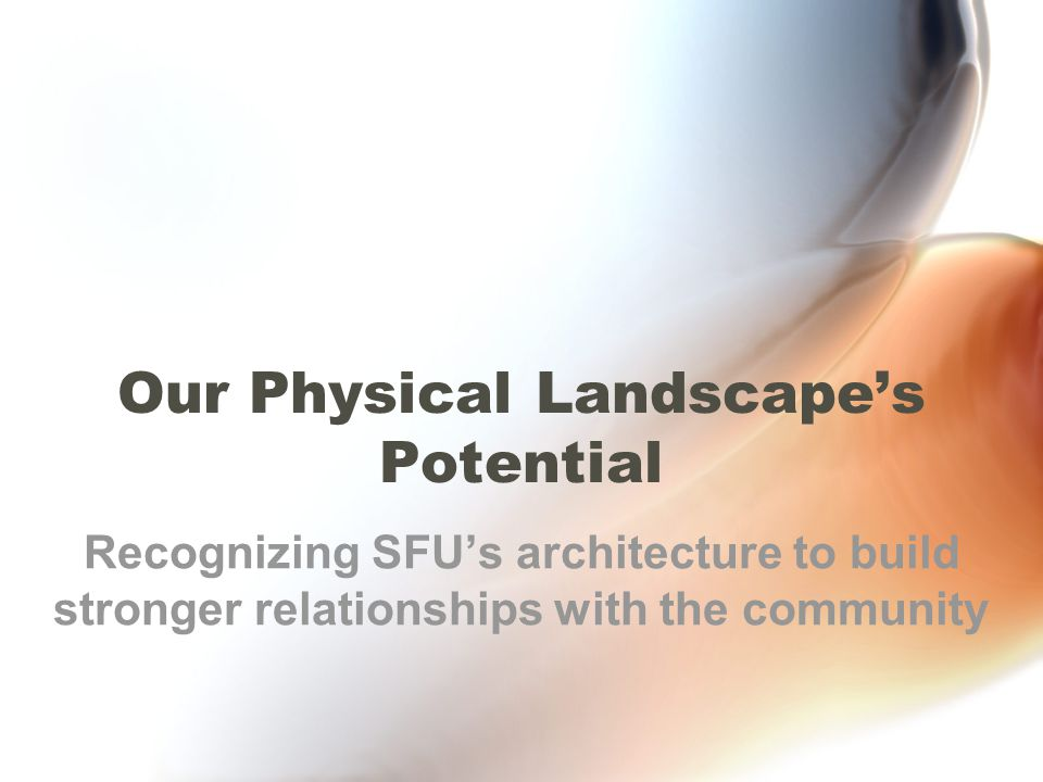 Our Physical Landscape's Potential Recognizing SFU's architecture to build stronger relationships with the community