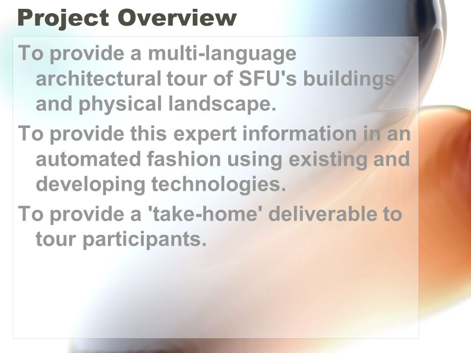 Project Overview To provide a multi-language architectural tour of SFU's buildings and physical landscape. To provide this expert information in an au