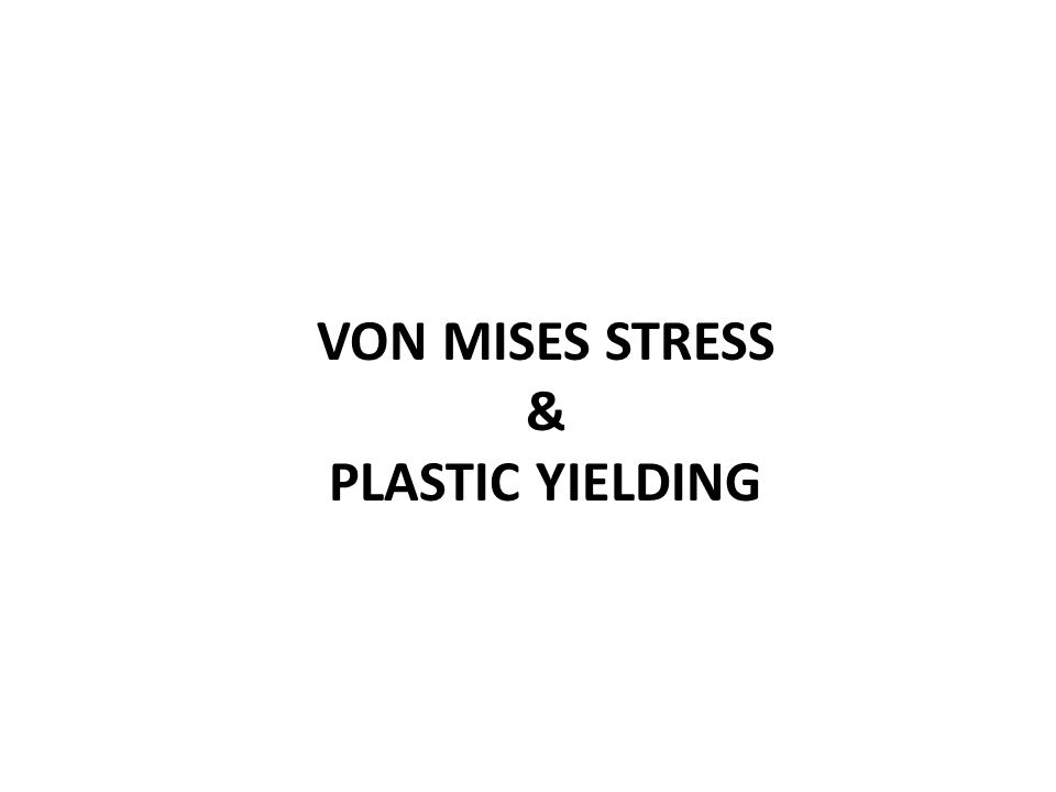 VON MISES STRESS & PLASTIC YIELDING