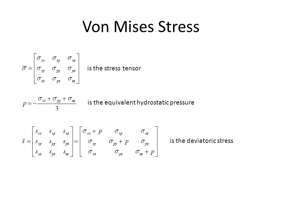 Von Mises Stress is the stress tensor is the equivalent hydrostatic pressure is the deviatoric stress