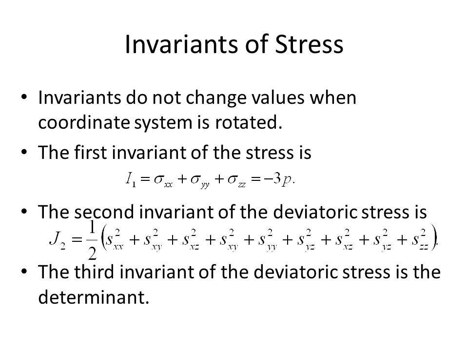 Invariants of Stress Invariants do not change values when coordinate system is rotated.